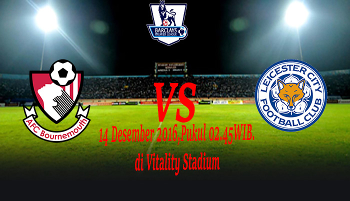 Prediksi Bournemouth vs Leicester City 14 Desember 2016